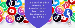 7 Social Media Trends & Predictions for Irish Businesses in 2021